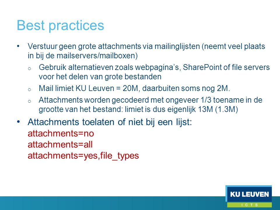 Best practices • Verstuur geen grote attachments via mailinglijsten (neemt veel plaats in bij de mailservers/mailboxen) o Gebruik alternatieven zoals webpagina's, SharePoint of file servers voor het delen van grote bestanden o Mail limiet KU Leuven = 20M, daarbuiten soms nog 2M.