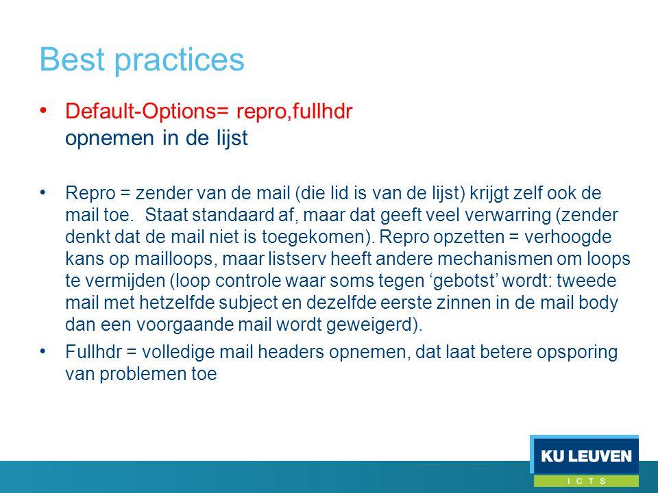 Best practices • Default-Options= repro,fullhdr opnemen in de lijst • Repro = zender van de mail (die lid is van de lijst) krijgt zelf ook de mail toe.