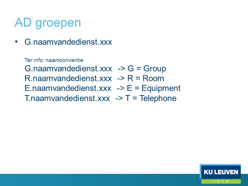 AD groepen • G.naamvandedienst.xxx Ter info: naamconventie G.naamvandedienst.xxx -> G = Group R.naamvandedienst.xxx -> R = Room E.naamvandedienst.xxx