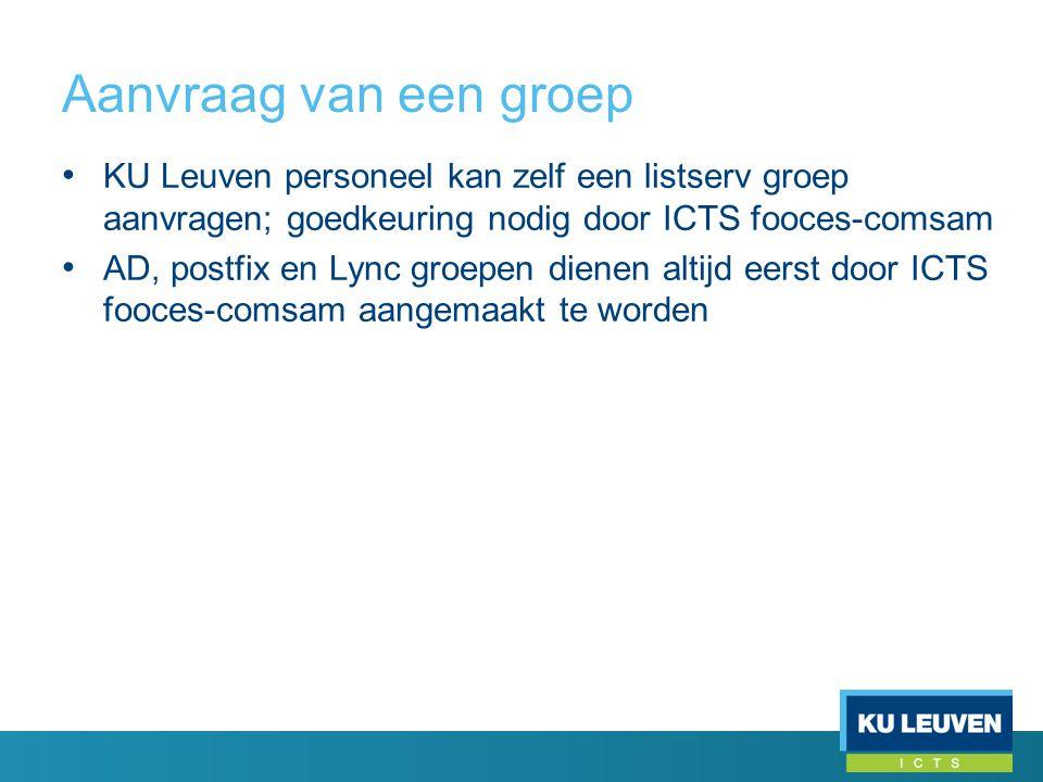Aanvraag van een groep • KU Leuven personeel kan zelf een listserv groep aanvragen; goedkeuring nodig door ICTS fooces-comsam • AD, postfix en Lync groepen dienen altijd eerst door ICTS fooces-comsam aangemaakt te worden