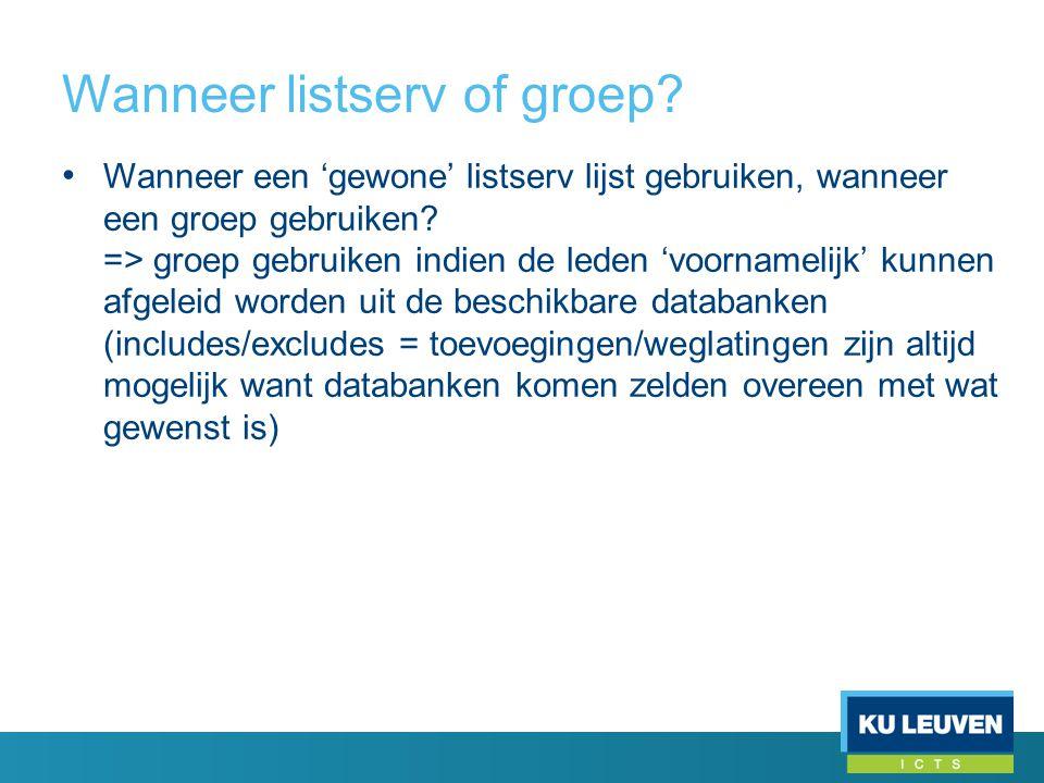 Wanneer listserv of groep? • Wanneer een 'gewone' listserv lijst gebruiken, wanneer een groep gebruiken? => groep gebruiken indien de leden 'voornamel