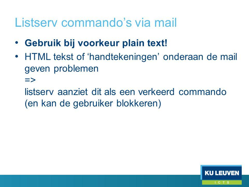 Listserv commando's via mail • Gebruik bij voorkeur plain text! • HTML tekst of 'handtekeningen' onderaan de mail geven problemen => listserv aanziet