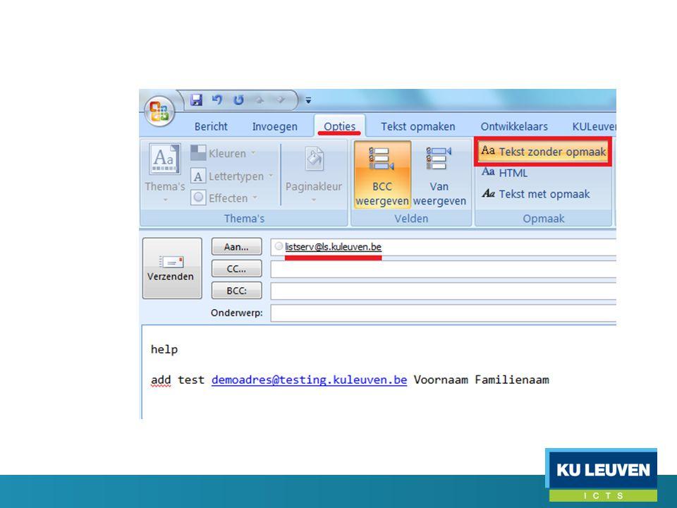 Mail naar listserv lijst • Commando's voor listserv (subscribe / unsubscribe / …) => mail naar listserv@ls.kuleuven.belistserv@ls.kuleuven.be • Mail (bijdrage) sturen naar een lijst => mail naar lijstnaam@ls.kuleuven.be lijstnaam@ls.kuleuven.be