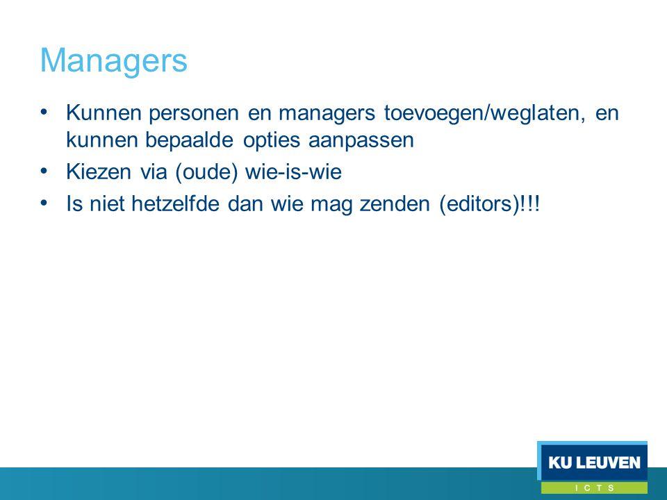 Managers • Kunnen personen en managers toevoegen/weglaten, en kunnen bepaalde opties aanpassen • Kiezen via (oude) wie-is-wie • Is niet hetzelfde dan wie mag zenden (editors)!!!