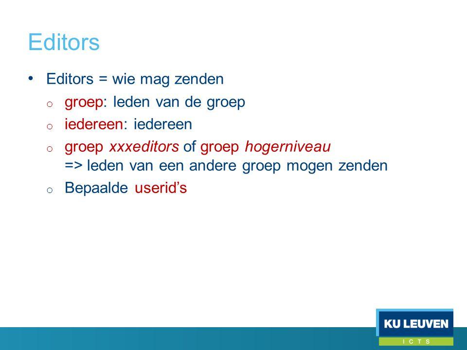 Editors • Editors = wie mag zenden o groep: leden van de groep o iedereen: iedereen o groep xxxeditors of groep hogerniveau => leden van een andere groep mogen zenden o Bepaalde userid's