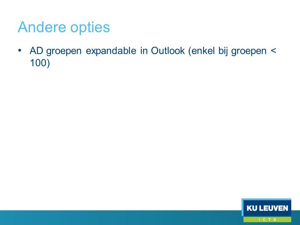 Andere opties • AD groepen expandable in Outlook (enkel bij groepen < 100)