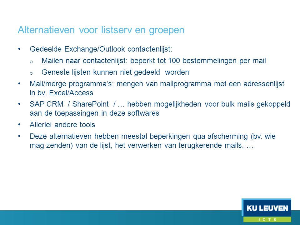 Alternatieven voor listserv en groepen • Gedeelde Exchange/Outlook contactenlijst: o Mailen naar contactenlijst: beperkt tot 100 bestemmelingen per ma
