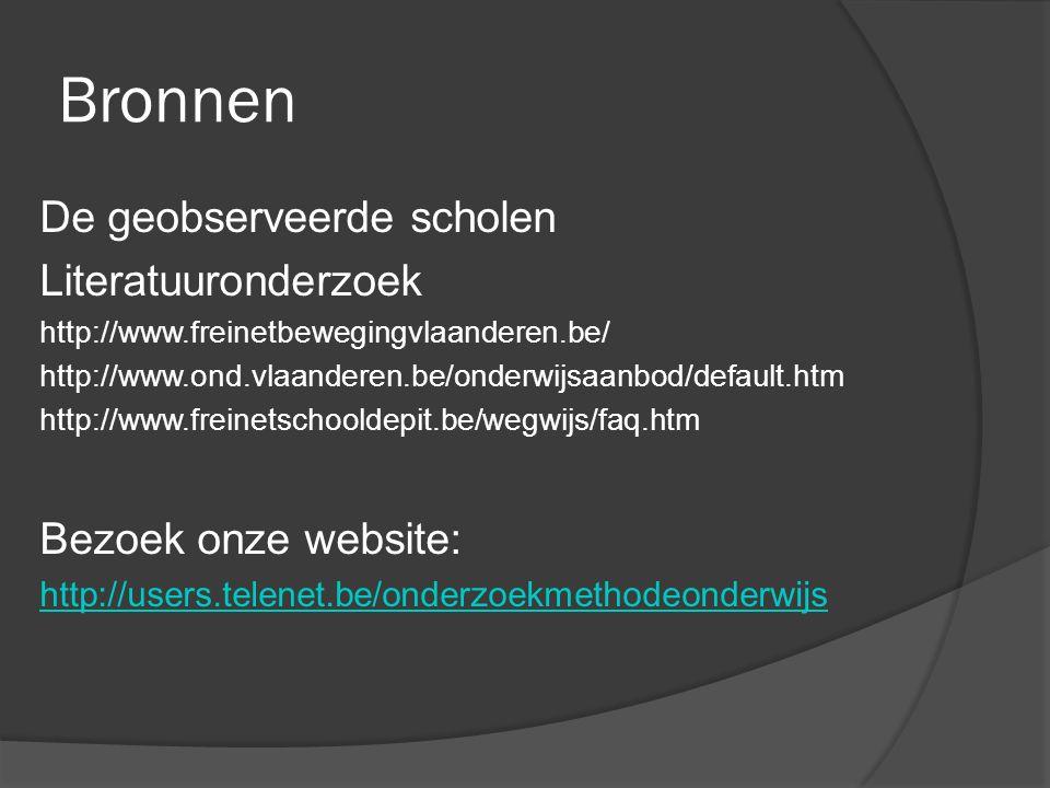 Bronnen De geobserveerde scholen Literatuuronderzoek http://www.freinetbewegingvlaanderen.be/ http://www.ond.vlaanderen.be/onderwijsaanbod/default.htm