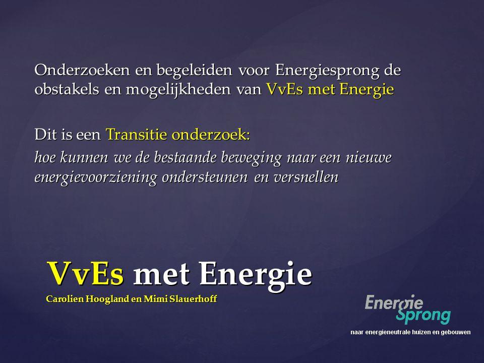 Onderzoeken en begeleiden voor Energiesprong de obstakels en mogelijkheden van VvEs met Energie Dit is een Transitie onderzoek: hoe kunnen we de besta