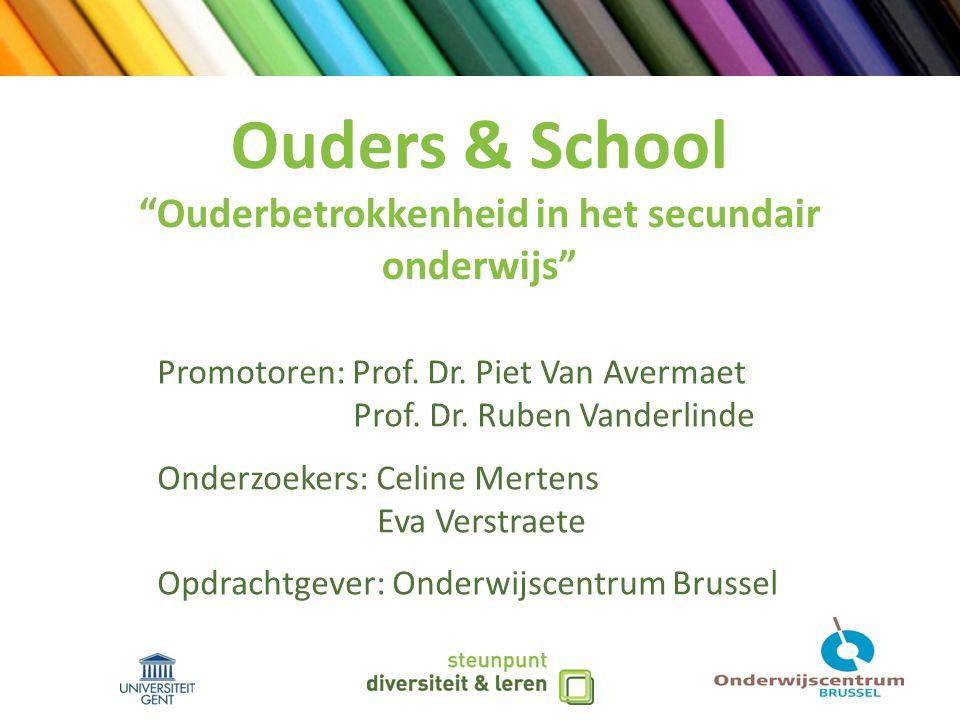 Ouders & School Ouderbetrokkenheid in het secundair onderwijs Promotoren: Prof.