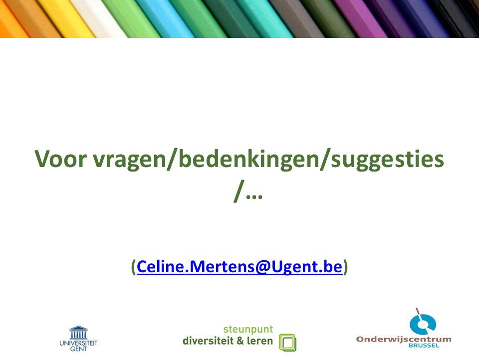 Voor vragen/bedenkingen/suggesties /… (Celine.Mertens@Ugent.be)Celine.Mertens@Ugent.be