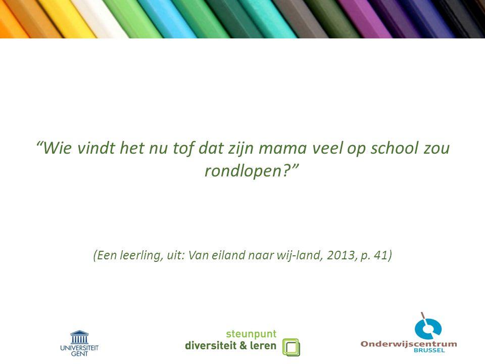 Wie vindt het nu tof dat zijn mama veel op school zou rondlopen (Een leerling, uit: Van eiland naar wij-land, 2013, p.