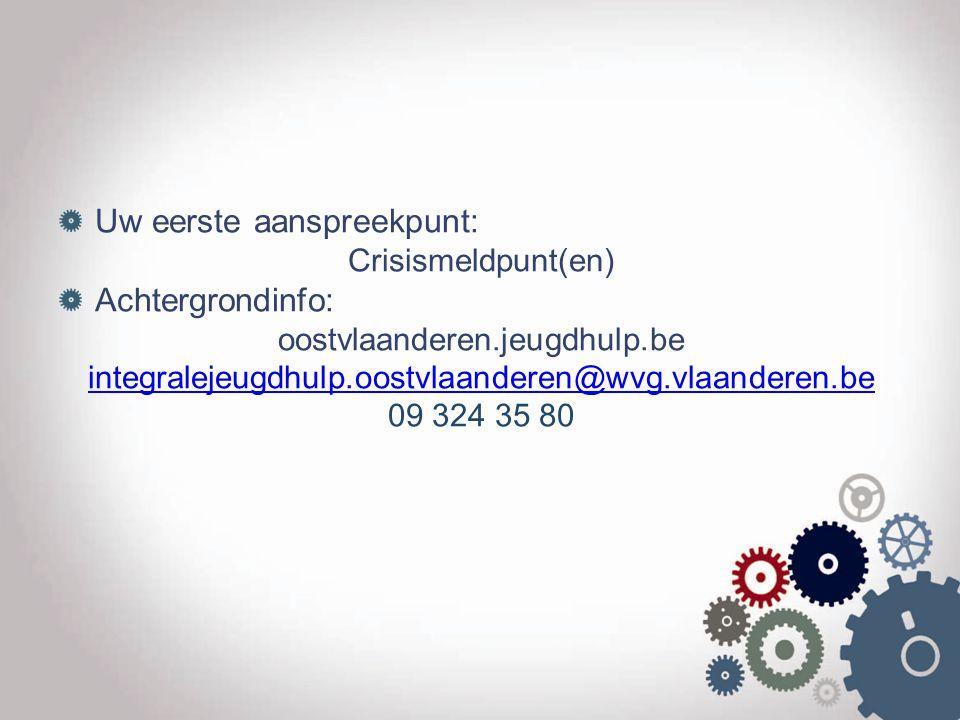 Uw eerste aanspreekpunt: Crisismeldpunt(en) Achtergrondinfo: oostvlaanderen.jeugdhulp.be integralejeugdhulp.oostvlaanderen@wvg.vlaanderen.be 09 324 35