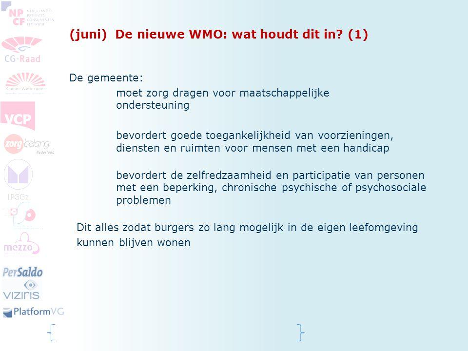(juni) De nieuwe WMO: wat houdt dit in? (1) De gemeente: moet zorg dragen voor maatschappelijke ondersteuning bevordert goede toegankelijkheid van voo