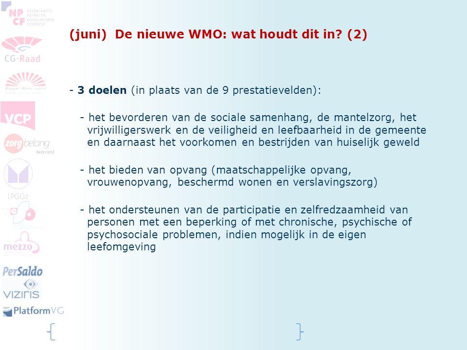 (juni) De nieuwe WMO: wat houdt dit in? (2) - 3 doelen (in plaats van de 9 prestatievelden): - het bevorderen van de sociale samenhang, de mantelzorg,