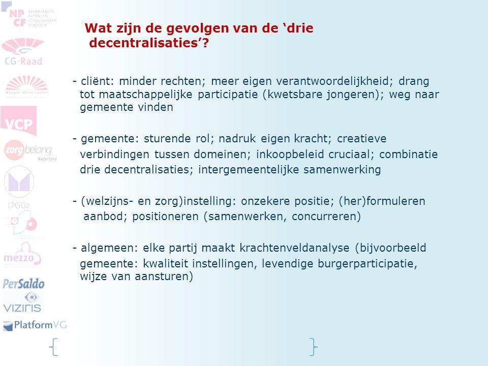 Wat zijn de gevolgen van de 'drie decentralisaties'? - cliënt: minder rechten; meer eigen verantwoordelijkheid; drang tot maatschappelijke participati