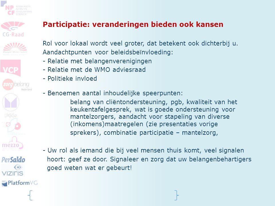 Participatie: veranderingen bieden ook kansen Rol voor lokaal wordt veel groter, dat betekent ook dichterbij u. Aandachtpunten voor beleidsbeïnvloedin