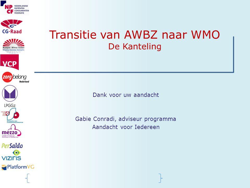 Transitie van AWBZ naar WMO De Kanteling Dank voor uw aandacht Gabie Conradi, adviseur programma Aandacht voor Iedereen