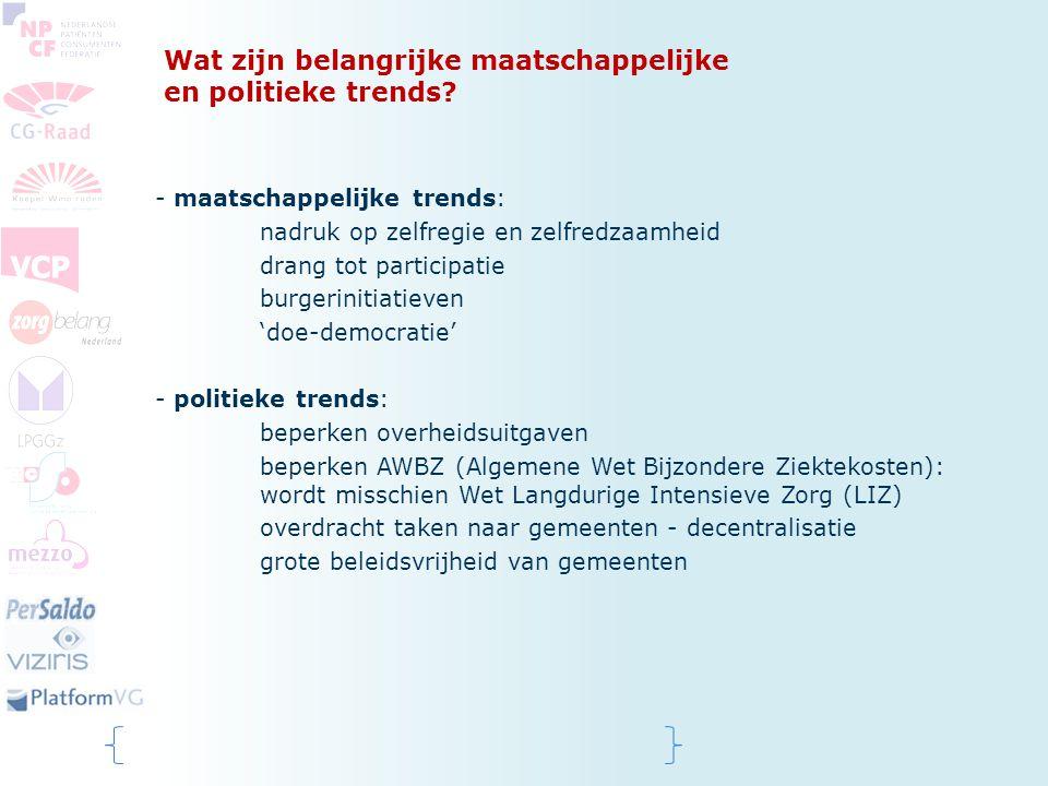 Wat zijn belangrijke maatschappelijke en politieke trends? - maatschappelijke trends: nadruk op zelfregie en zelfredzaamheid drang tot participatie bu