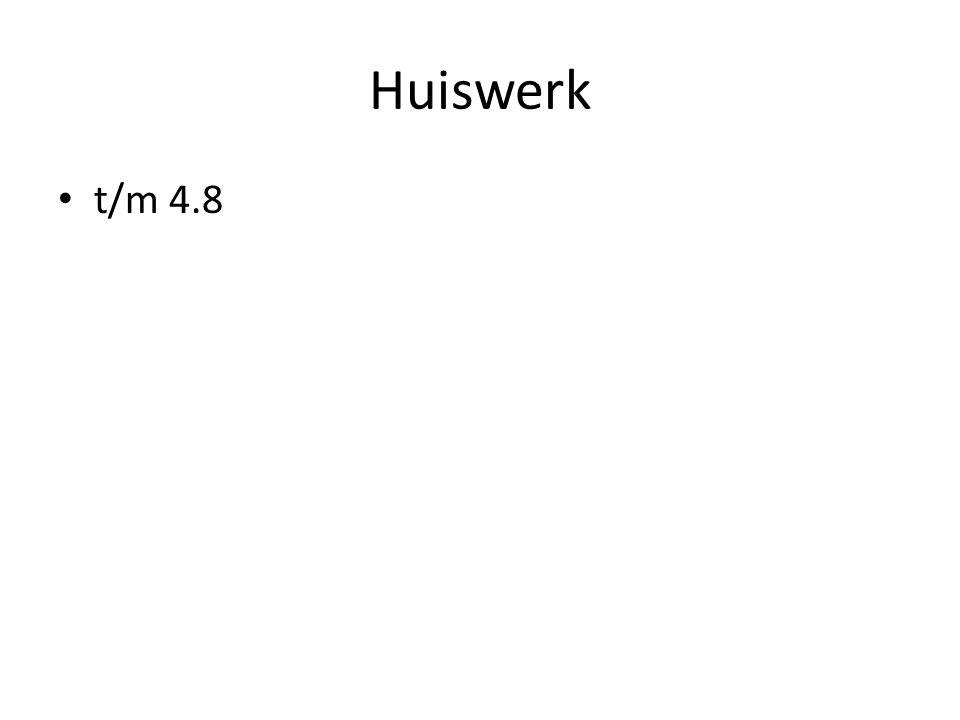Huiswerk • t/m 4.8