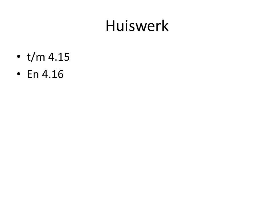 Huiswerk • t/m 4.15 • En 4.16