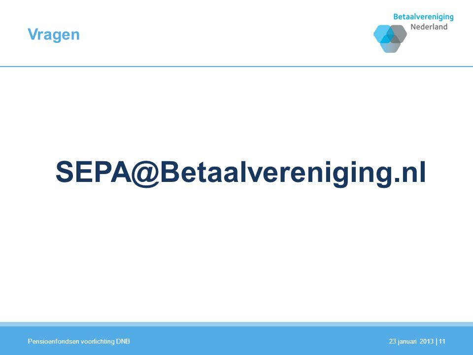 | Vragen 23 januari 2013 Pensioenfondsen voorlichting DNB 11 SEPA@Betaalvereniging.nl