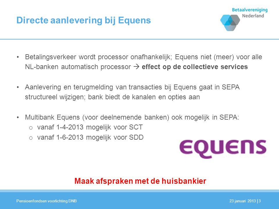 | Directe aanlevering bij Equens 3 •Betalingsverkeer wordt processor onafhankelijk; Equens niet (meer) voor alle NL-banken automatisch processor  eff