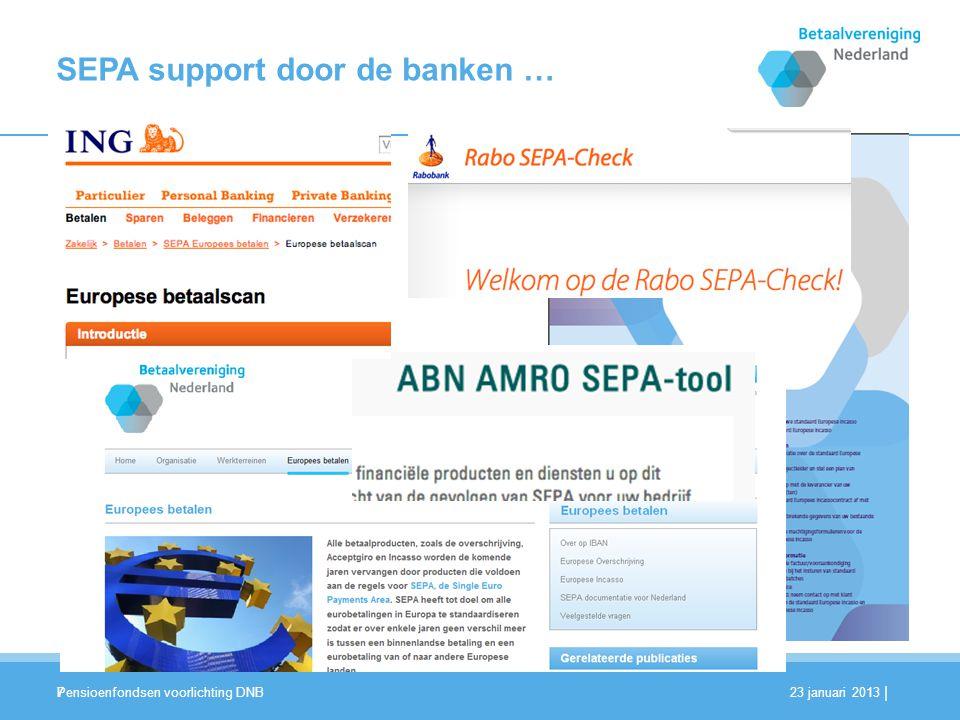 | SEPA support door de banken … 7 23 januari 2013 Pensioenfondsen voorlichting DNB