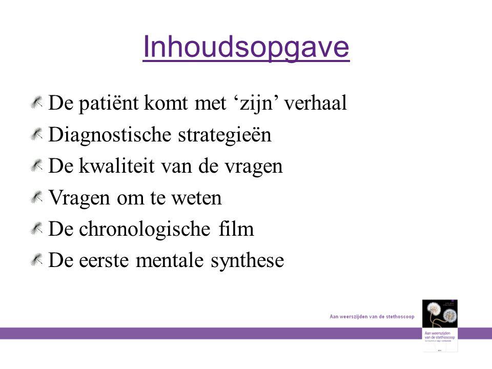 Inhoudsopgave De patiënt komt met 'zijn' verhaal Diagnostische strategieën De kwaliteit van de vragen Vragen om te weten De chronologische film De eer