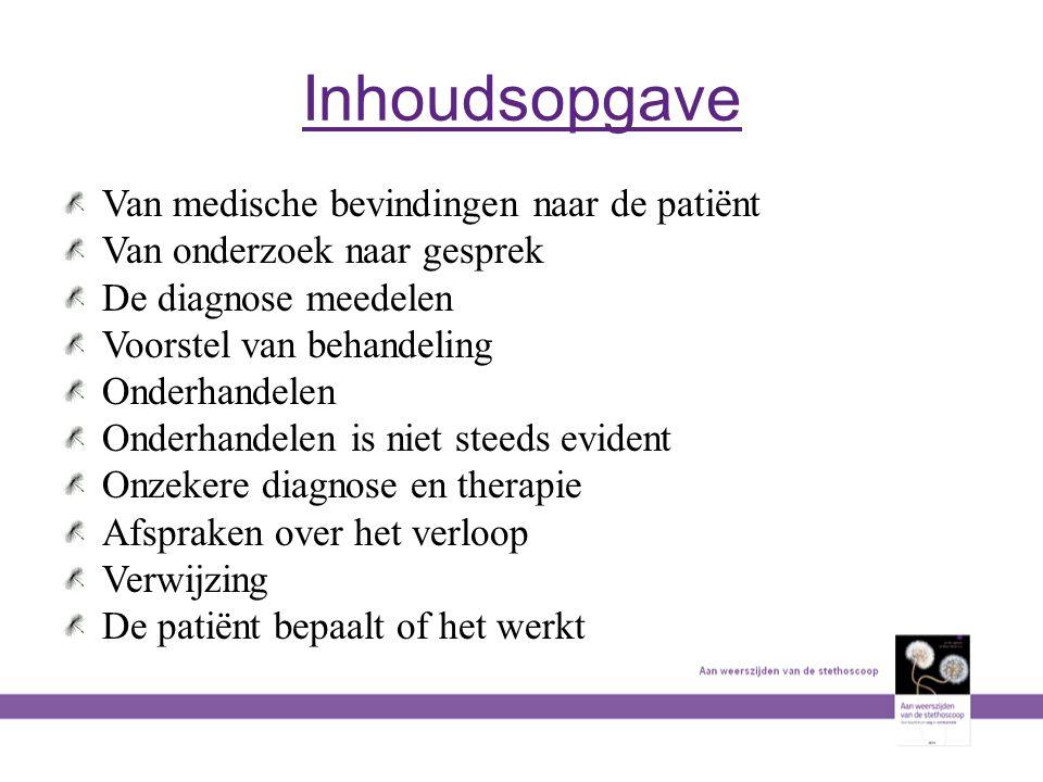 Inhoudsopgave Van medische bevindingen naar de patiënt Van onderzoek naar gesprek De diagnose meedelen Voorstel van behandeling Onderhandelen Onderhan