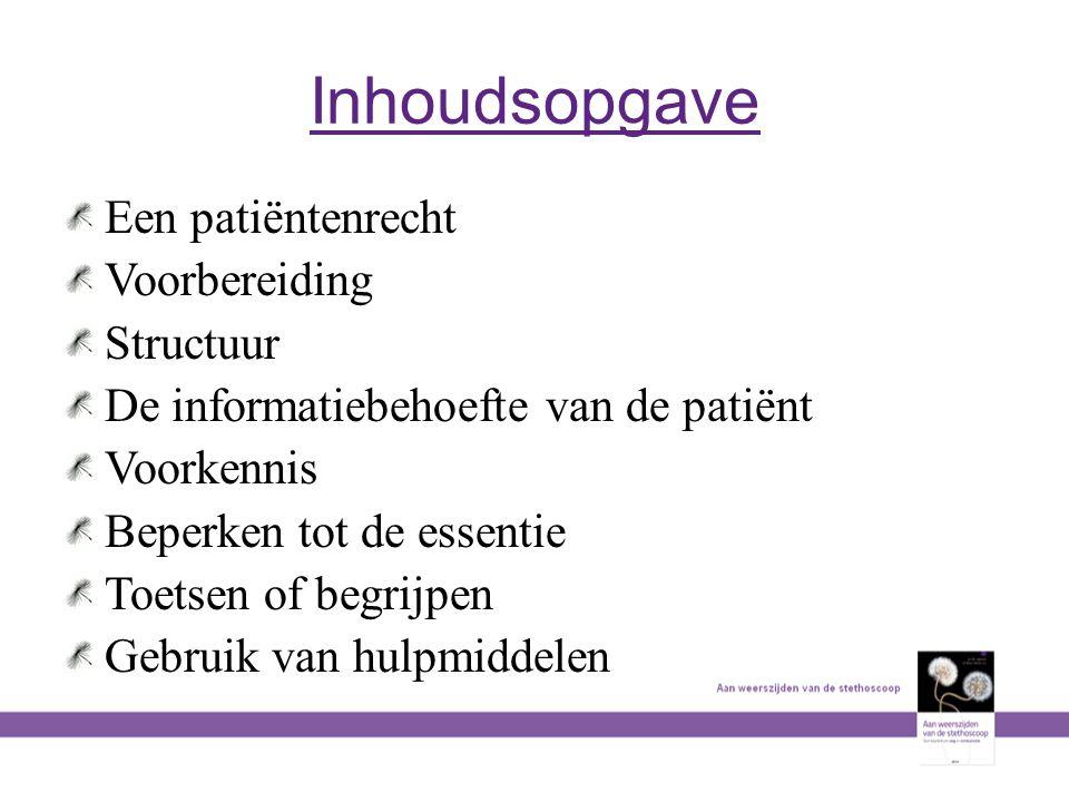 Inhoudsopgave Een patiëntenrecht Voorbereiding Structuur De informatiebehoefte van de patiënt Voorkennis Beperken tot de essentie Toetsen of begrijpen
