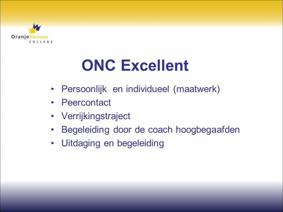 ONC Excellent •Persoonlijk en individueel (maatwerk) •Peercontact •Verrijkingstraject •Begeleiding door de coach hoogbegaafden •Uitdaging en begeleidi