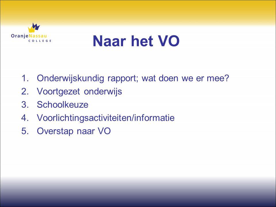 Naar het VO 1.Onderwijskundig rapport; wat doen we er mee? 2.Voortgezet onderwijs 3.Schoolkeuze 4.Voorlichtingsactiviteiten/informatie 5.Overstap naar