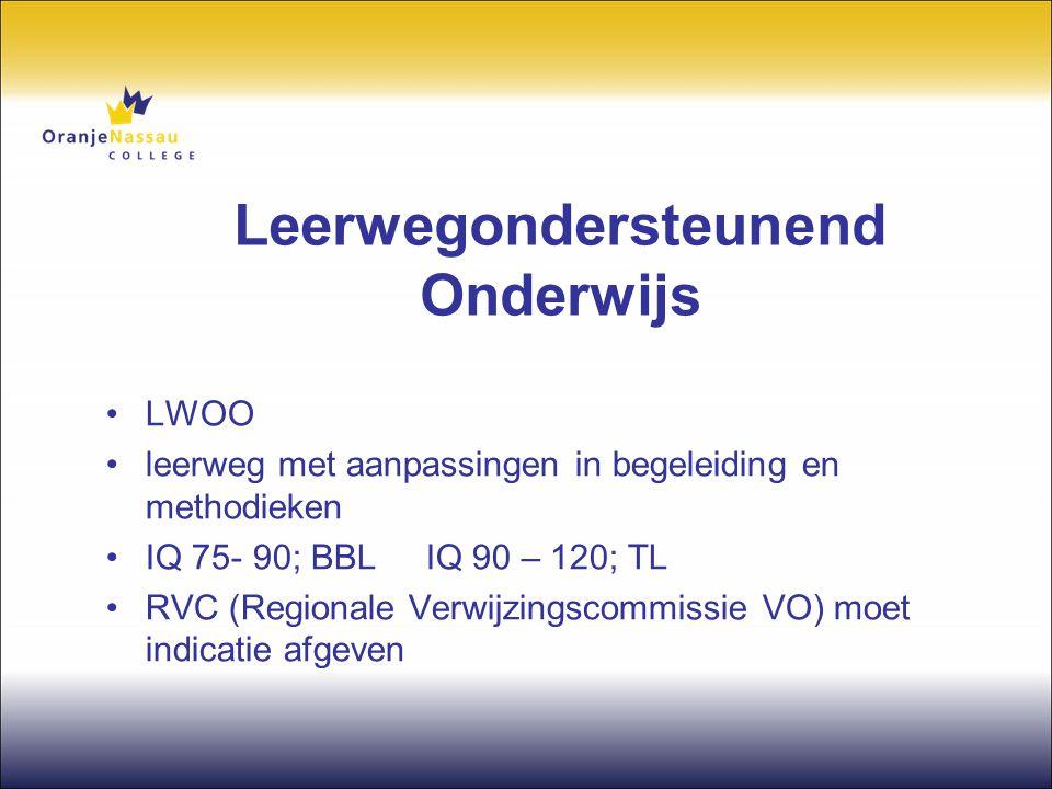 Leerwegondersteunend Onderwijs •LWOO •leerweg met aanpassingen in begeleiding en methodieken •IQ 75- 90; BBL IQ 90 – 120; TL •RVC (Regionale Verwijzin