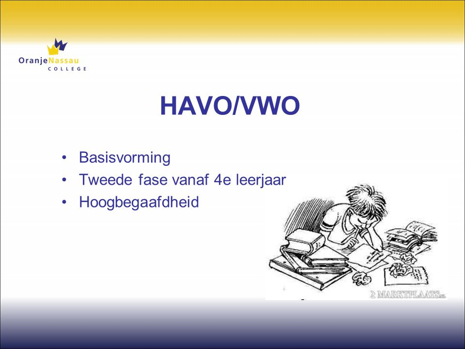 HAVO/VWO •Basisvorming •Tweede fase vanaf 4e leerjaar •Hoogbegaafdheid