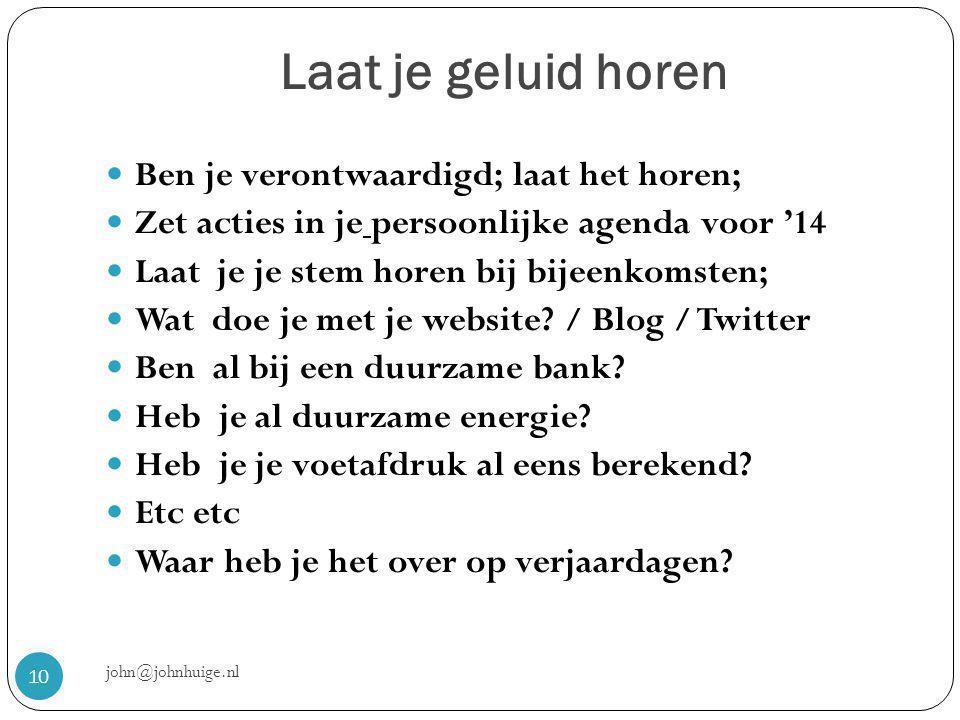 Laat je geluid horen john@johnhuige.nl 10  Ben je verontwaardigd; laat het horen;  Zet acties in je persoonlijke agenda voor '14  Laat je je stem horen bij bijeenkomsten;  Wat doe je met je website.