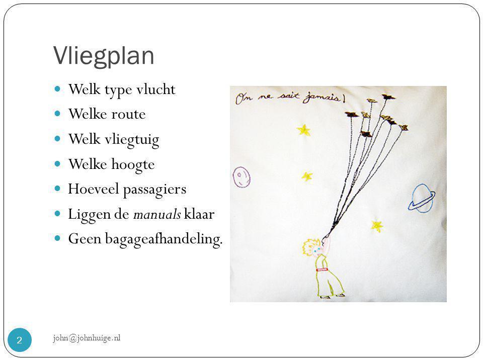 Vliegplan john@johnhuige.nl 2  Welk type vlucht  Welke route  Welk vliegtuig  Welke hoogte  Hoeveel passagiers  Liggen de manuals klaar  Geen bagageafhandeling.
