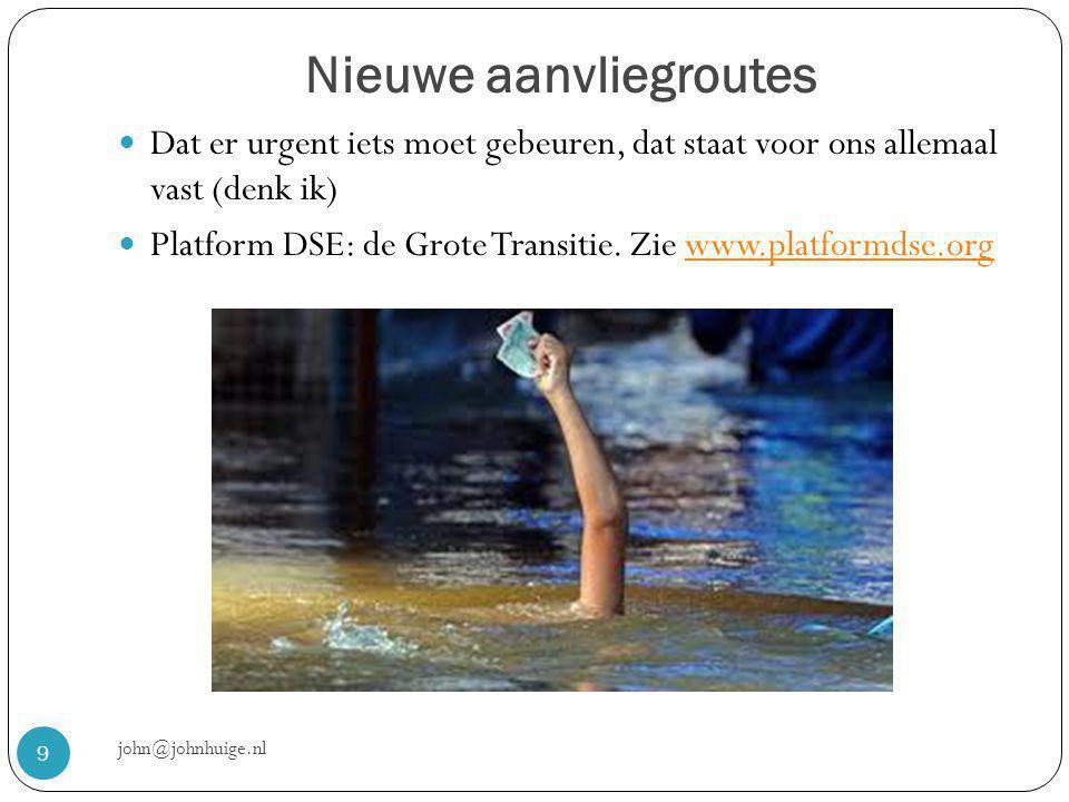 Nieuwe aanvliegroutes john@johnhuige.nl 9  Dat er urgent iets moet gebeuren, dat staat voor ons allemaal vast (denk ik)  Platform DSE: de Grote Transitie.