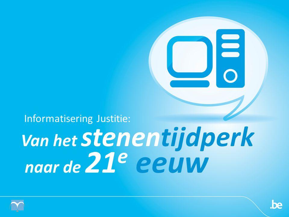Informatisering Justitie: Van het stenentijdperk naar de 21 e eeuw