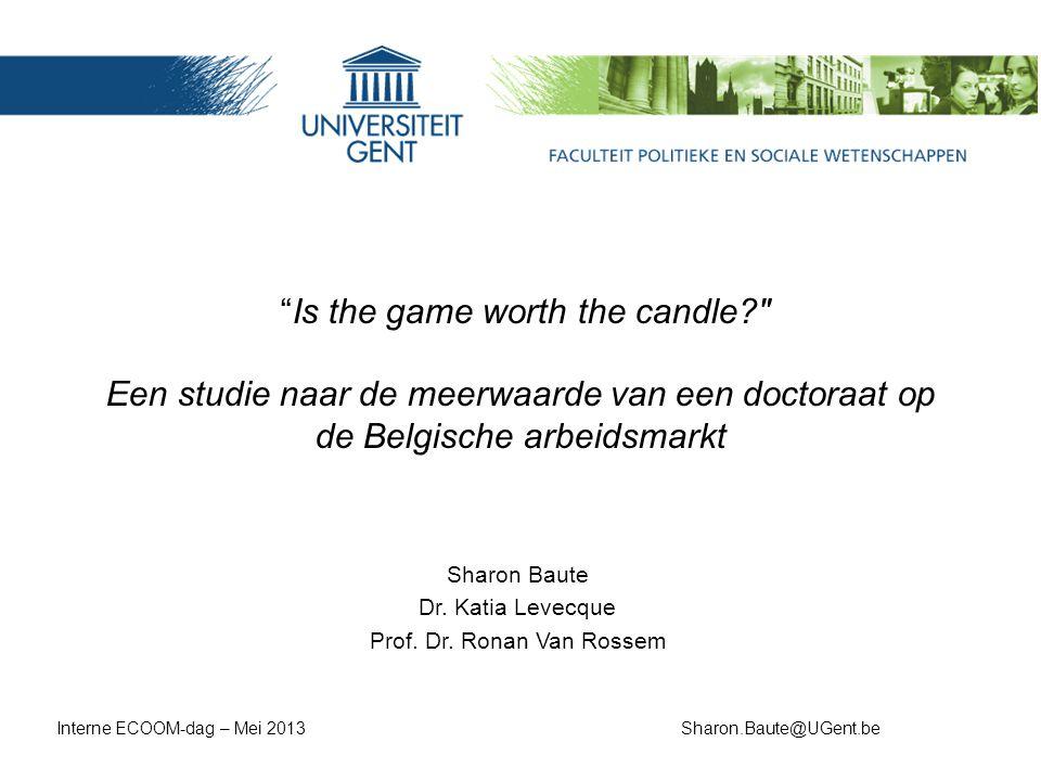 Is the game worth the candle? Een studie naar de meerwaarde van een doctoraat op de Belgische arbeidsmarkt Sharon Baute Dr.