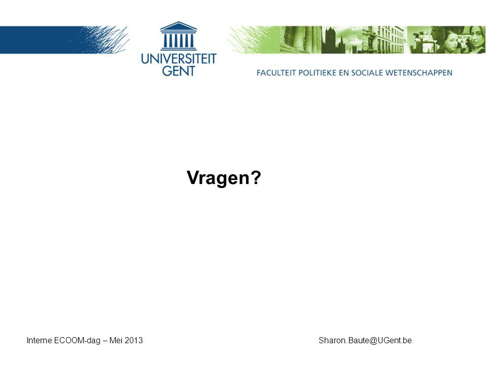 Vragen? Interne ECOOM-dag – Mei 2013Sharon.Baute@UGent.be