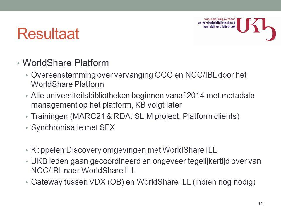 Resultaat • WorldShare Platform • Overeenstemming over vervanging GGC en NCC/IBL door het WorldShare Platform • Alle universiteitsbibliotheken beginne