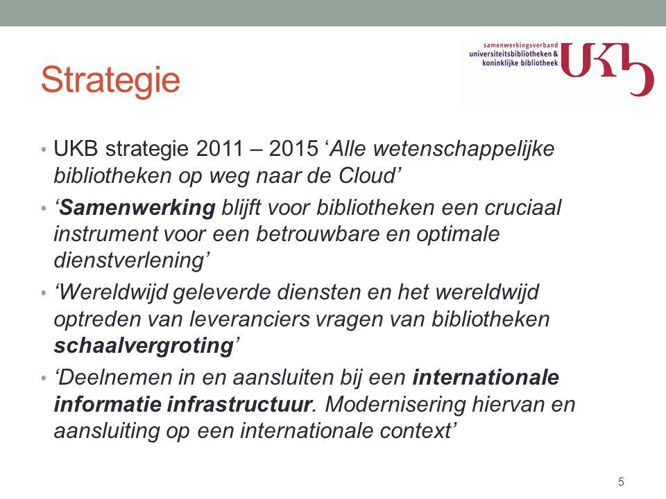 Strategie • UKB strategie 2011 – 2015 'Alle wetenschappelijke bibliotheken op weg naar de Cloud' • 'Samenwerking blijft voor bibliotheken een cruciaal