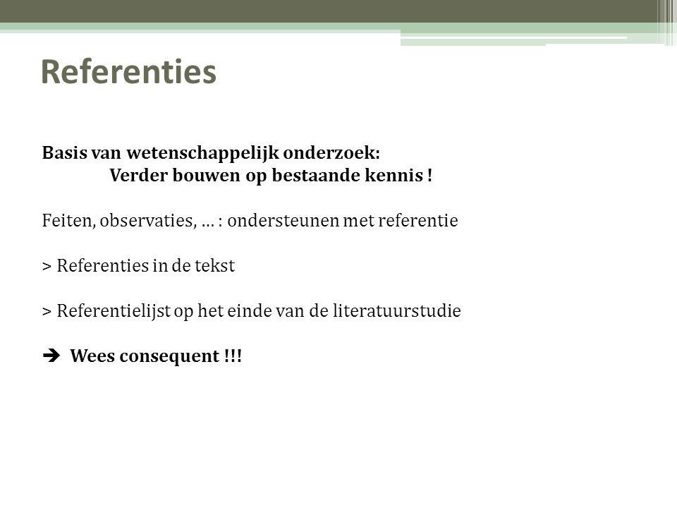 Referenties Basis van wetenschappelijk onderzoek: Verder bouwen op bestaande kennis ! Feiten, observaties, … : ondersteunen met referentie > Referenti