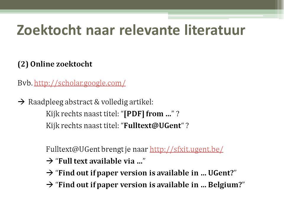 Zoektocht naar relevante literatuur (2) Online zoektocht Bvb. http://scholar.google.com/http://scholar.google.com/  Raadpleeg abstract & volledig art