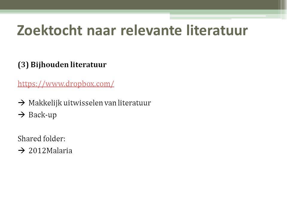 Zoektocht naar relevante literatuur (3) Bijhouden literatuur https://www.dropbox.com/  Makkelijk uitwisselen van literatuur  Back-up Shared folder:  2012Malaria