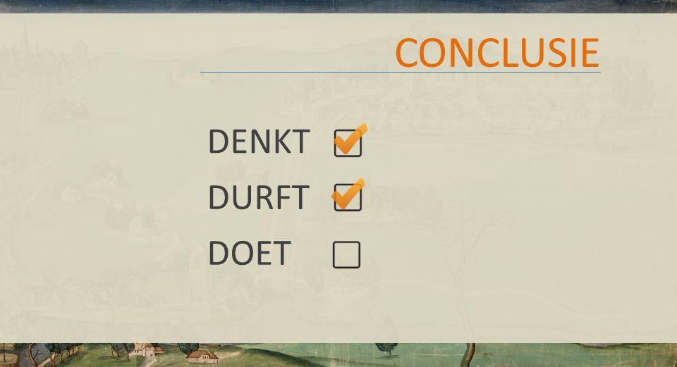 CONCLUSIE DENKT DURFT DOET