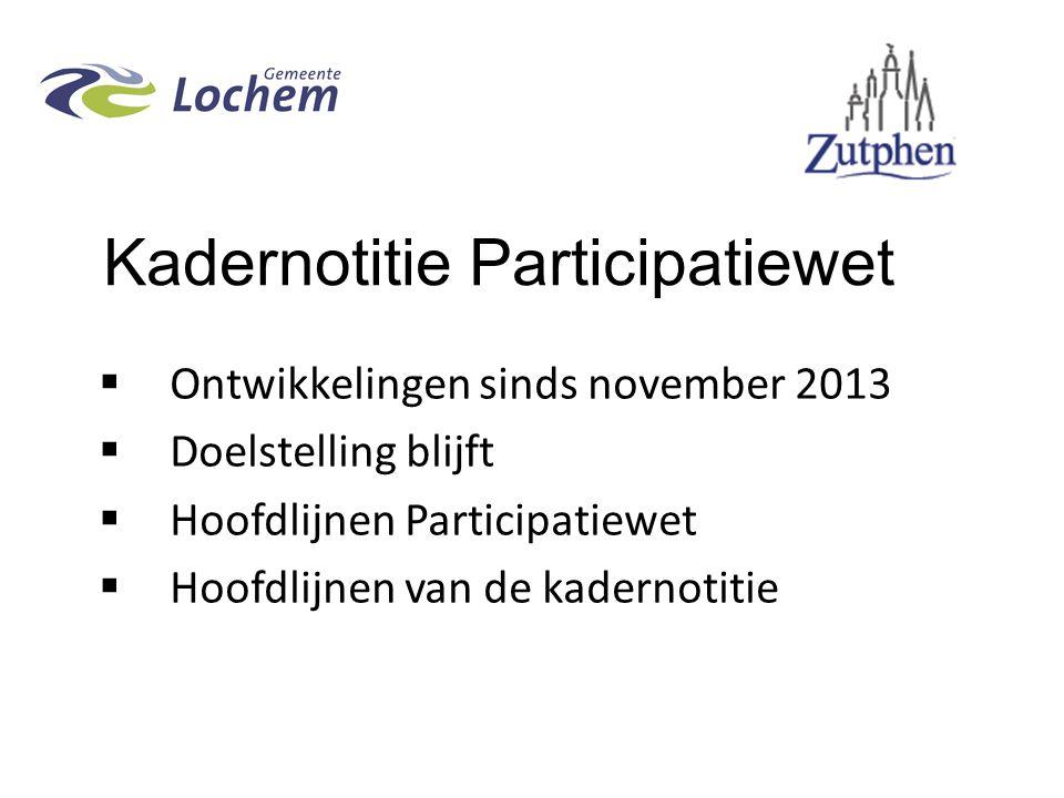 Kadernotitie Participatiewet  Ontwikkelingen sinds november 2013  Doelstelling blijft  Hoofdlijnen Participatiewet  Hoofdlijnen van de kadernotitie