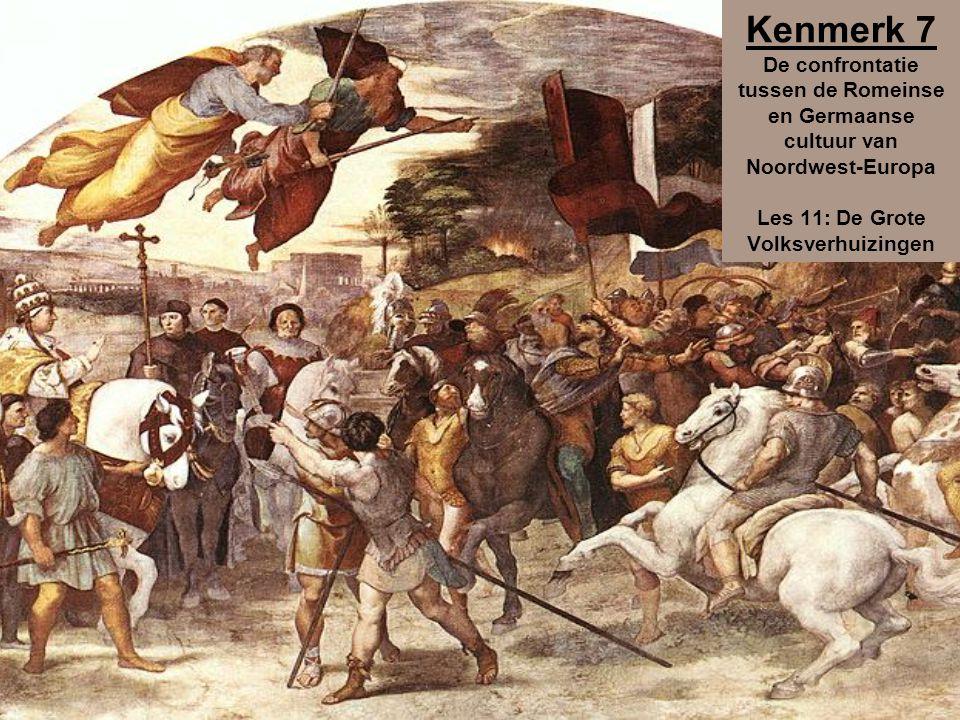 Kenmerk 7 De confrontatie tussen de Romeinse en Germaanse cultuur van Noordwest-Europa Les 11: De Grote Volksverhuizingen