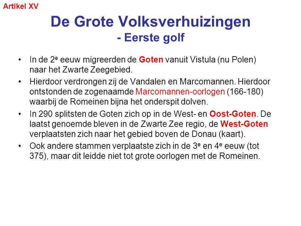 De Grote Volksverhuizingen - Eerste golf •In de 2 e eeuw migreerden de Goten vanuit Vistula (nu Polen) naar het Zwarte Zeegebied. •Hierdoor verdrongen